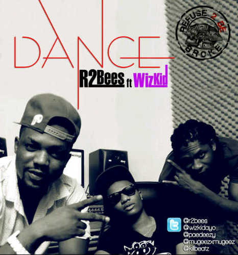 1:  R2bees ft Wizkid - Dance